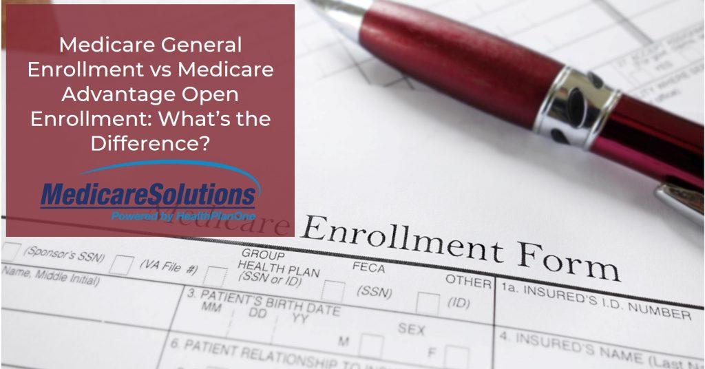 Medicare General Enrollment vs Medicare Advantage Open Enrollment